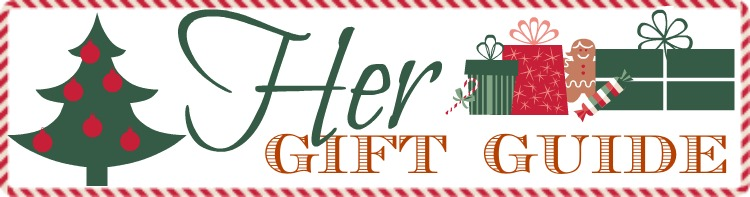 Gift Guide: Great Gifts for Her